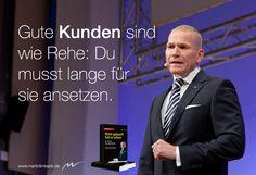 Gute Kunden sind wie Rehe: Du musst lange für sie ansetzen. www.martinlimbeck.de