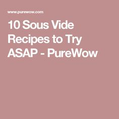10 Sous Vide Recipes to Try ASAP - PureWow