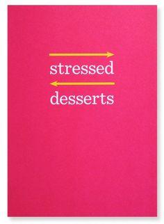 yep.  forward and backward.  stressed=desserts