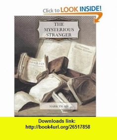 The Mysterious Stranger (9781466257436) Mark Twain , ISBN-10: 1466257431  , ISBN-13: 978-1466257436 ,  , tutorials , pdf , ebook , torrent , downloads , rapidshare , filesonic , hotfile , megaupload , fileserve