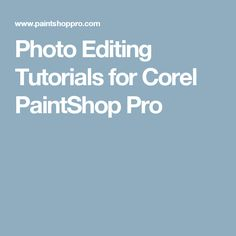 Photo Editing Tutorials for Corel PaintShop Pro