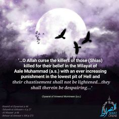 O Allah curse the killers of those (Shias) killed for their belief in the Wilayat of Aale Muhammad (a.s.) with an ever increasing punishment in the lowest pit of Hell and their chastisement shall not be lightenedthey shall therein be despairing -Ziyaarat of Ameerul Momineen (a.s.) Ref -Kaamil al-Ziyaaraat p 44 -Tahzeeb al-Ahkaam v 6 p 27 -Al-Mazaar p 44 -Behaar al-Anwaar v 100 p 273 #Shias #Shia #Ahlebait #WilayateAhlebait #Wilayat #Tawalla #Tabarra #SheikhNimr #Nimr #alhujjat_network
