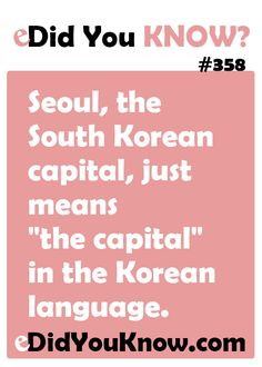 "Seoul, the South Korean capital, just means ""the capital"" in the Korean language."