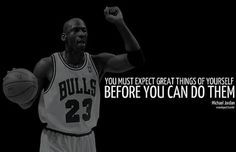 you-must-expect-great-things-of-yourself-before-you-can-do-them-michael-jordan-sport-quote.jpg (620×400)