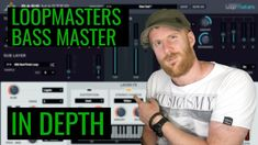 Loopmasters Bass Master Tutorial  - In Depth