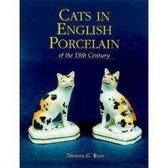 CATS IN ENGLISH PORCELAIN OF THE 19TH CENTURY. By Dennis G. Rice. London, Antique Collector's Club, 2002. One of the Only Books on the Subject, and probably the Very Best!!! Awesome Photos!!!