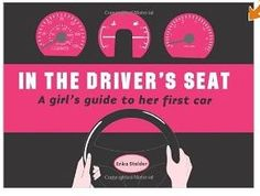 Gifts for Teens: In the Driver's Seat: A Girl's Guide to Her First Car @ Amazon