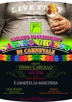 Sabato Grasso di Carnevale  Sabato 28 febbraio 2012  Ospite Nino Carollo  Special Voice Miss Roby  Cena a 30 Euro