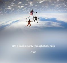 Life is possible only through challenges. OSHO #life #possible #challenges #osho #quote