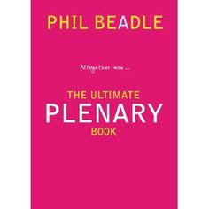 Altogether Now... The Ultimate Plenary Book by Phil Beadle