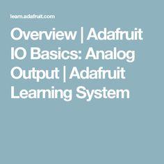 Overview | Adafruit IO Basics: Analog Output | Adafruit Learning System