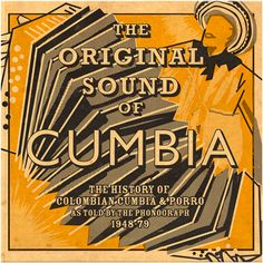 """THE ORIGINAL SOUND OF CUMBIA EXPLORES THE RICH TRADITION OF COLOMBIAN CUMBIA & PORRO, with focuses on some of the earliest recorded sounds of the genre and the evolution of it, as the captivating style traveled from its birthplace """"on the Caribbean coast in land to central Colombia and the capital Bogota."""""""