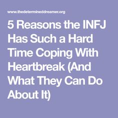 5 Reasons the INFJ Has Such a Hard Time Coping With Heartbreak (And What They Can Do About It)