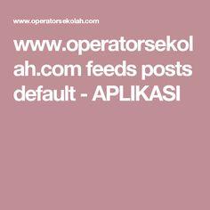 www.operatorsekolah.com feeds posts default - APLIKASI