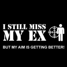 I still miss my ex funny quotes black and white country guns humor aim target
