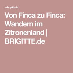 Von Finca zu Finca: Wandern im Zitronenland | BRIGITTE.de
