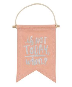 'If Not Today, When?' Affirmation Banner #zulily #zulilyfinds