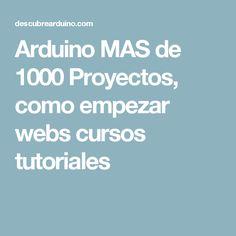 Arduino MAS de 1000 Proyectos, como empezar webs cursos tutoriales
