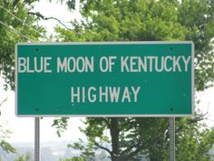"""BLUE MOON OF KENTUCKY HIGHWAY...  Aha, I didn't even know this sign existed... and here I was conceived, born, reared, employed, and now retired right here in the Bluegrass State... and 100%proud of it too!!!  However, I DO recall the song, """"Blue Moon of Kentucky"""", a waltz written in 1946 by bluegrass musician Bill Monroe & later sang by Elvis Presley too."""