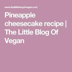 Pineapple cheesecake recipe | The Little Blog Of Vegan