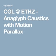 CGL @ ETHZ - Anaglyph Caustics with Motion Parallax