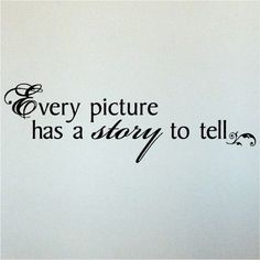 Every picture has a story to tell...6x23 vinyl lettering wall decal sticker art❤️