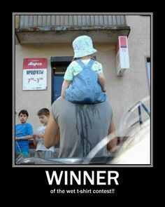 Winner of the wet tshirt contest-lol!