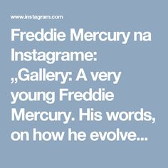"""Freddie Mercury na Instagrame: """"Gallery: A very young Freddie Mercury.  His words, on how he evolved since his younger self: """"Sneaking my cabaret influences into our act…"""""""