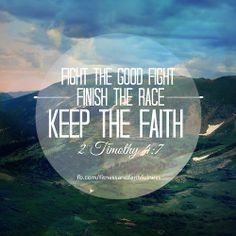 """FIGHT the good fight. FINISH the race. KEEP the faith""…2 Timothy 4:7. <3"