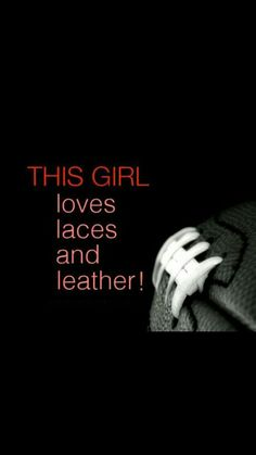 QUOTE, Football:  'This girl loves laces and leather!'