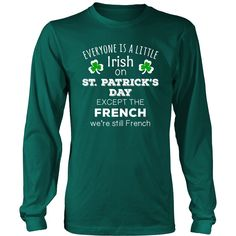 "Saint Patrick's Day - "" Everyone is a little Irish, except French "" - custom made funny t-shirts."
