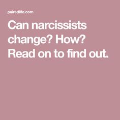 Can narcissists change? How? Read on to find out.