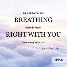 """""""As long as you are breathing, there is more right with you than there is wrong, no matter how ill or how hopeless you may feel. Easy Meditation, Mindfulness Meditation, Positive Messages, Positive Thoughts, Jon Kabat Zinn Quotes, Wisdom Quotes, Quotes To Live By, Great Quotes, Inspirational Quotes"""