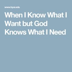 When I Know What I Want but God Knows What I Need