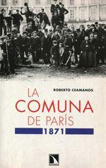 La Comuna de París : (1871) / Roberto Ceamanos Llorens Publicación Madrid : Libros de la Catarata, D.L. 2014