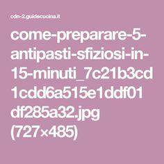 come-preparare-5-antipasti-sfiziosi-in-15-minuti_7c21b3cd1cdd6a515e1ddf01df285a32.jpg (727×485)