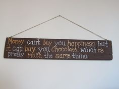 Who says money can't buy happiness! Well some of us might just be easier to please than others but regardless, this Adorable rustic wood sign would look great hanging on any wall.