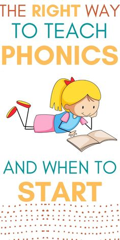 The Right Way to Teach Phonics And When to Start