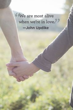"""""""We are most alive when we're in love."""" -John Updike"""