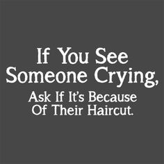 If You See Someone Crying, Ask If It's Because Of Their Haircut T-Shirt