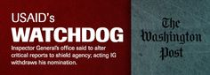 Watchdog said to alter reports to shield USAID - USAID's Watchdog   Investigative Reporting Workshop