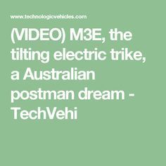 (VIDEO) M3E, the tilting electric trike, a Australian postman dream - TechVehi