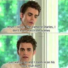 """Paul and Ian has probably the best brother relationship on television.I love Stefan and Damon. (I understand Stefan, because who wouldn't want to see Ian's """"baby blue eyes"""")"""