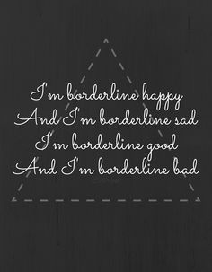 Borderline - Tove Styrke  I'm borderline happy and I'm borderline sad. Im borderline good and I'm borderline bad.  Borderline lyrics