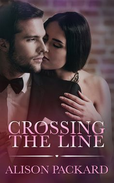Title:  Crossing the Line   Author:  Alison Packard     My Rating : A           Genre: Contemporary Romance   Series : -     Main Ch...