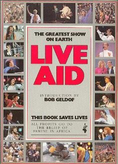 Live Aid, the massive joint undertaking of Bill Graham and Bob Geldof, raised money for the victims of famine in Ethiopia. The live concert was broadca. George Michael, U2 Live, Bob Geldof, Live Aid, Vintage Concert Posters, Band Aid, Classic Books, Paul Mccartney, How To Raise Money