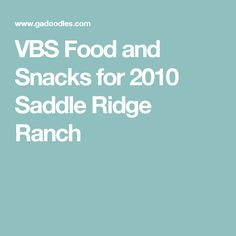 VBS Food and Snacks for 2010 Saddle Ridge Ranch