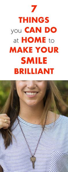 7 Things You Can Do at Home to Make Your Smile Brilliant