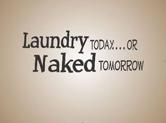 Laundry Today or Naked Tomorrow Vinyl Wall by customvinylonline, $12.99