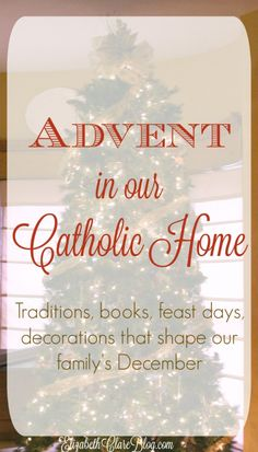 Books, devotions, traditions, decorations, and more that shape our family's Advent and Christmas season.